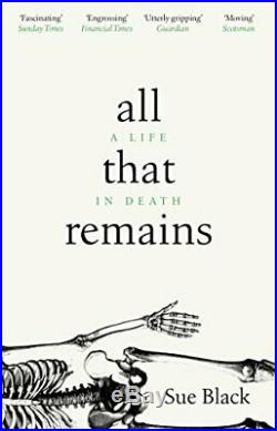 All That Remains A Life in Death by Black, Professor Sue Book The Cheap Fast