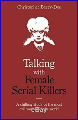 Talking with Female Serial Killers A chilling study. By Berry-Dee, Christoph