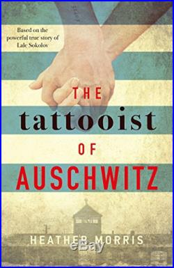 The Tattooist of Auschwitz the heart-breaking and unforget. By Heather Morris