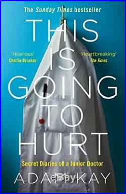 This is Going to Hurt Secret Diaries of a Junior Doctor by Kay, Adam Book The