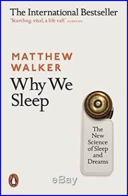 Why We Sleep The New Science of Sleep and Dreams by Walker, Matthew Book The